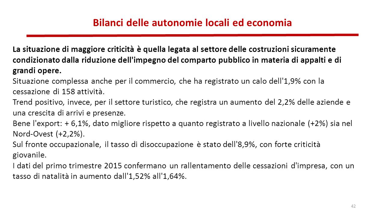 Bilanci delle autonomie locali ed economia 42 La situazione di maggiore criticità è quella legata al settore delle costruzioni sicuramente condizionat