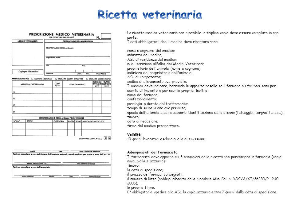 La ricetta medico veterinaria non ripetibile in triplice copia deve essere compilata in ogni parte. I dati obbbligatori che il medico deve riportare s