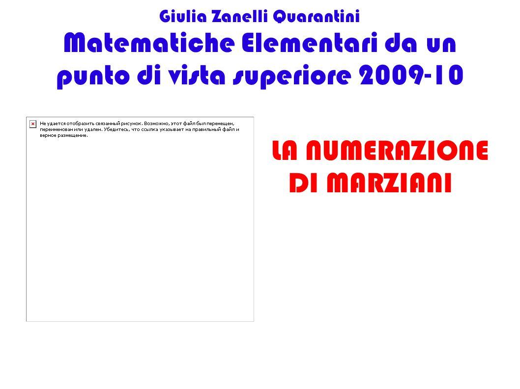 Giulia Zanelli Quarantini Matematiche Elementari da un punto di vista superiore 2009-10 LA NUMERAZIONE DI MARZIANI
