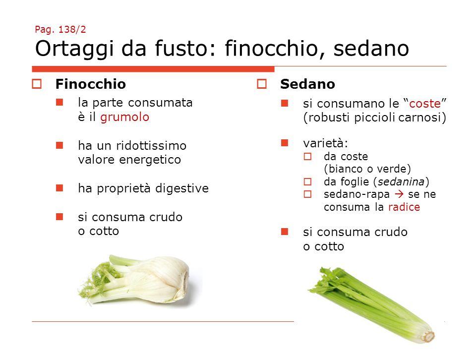 """Pag. 138/2 Ortaggi da fusto: finocchio, sedano  Sedano si consumano le """"coste"""" (robusti piccioli carnosi) varietà:  da coste (bianco o verde)  da f"""