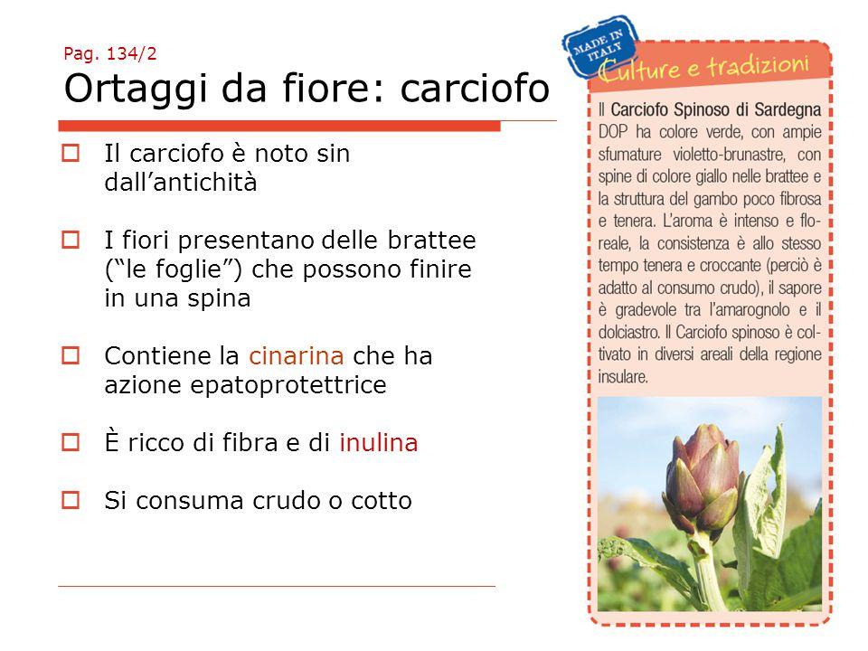 """Pag. 134/2 Ortaggi da fiore: carciofo  Il carciofo è noto sin dall'antichità  I fiori presentano delle brattee (""""le foglie"""") che possono finire in u"""