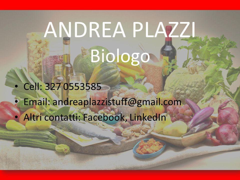 ANDREA PLAZZI Biologo Cell: 327 0553585 Email: andreaplazzistuff@gmail.com Altri contatti: Facebook, LinkedIn