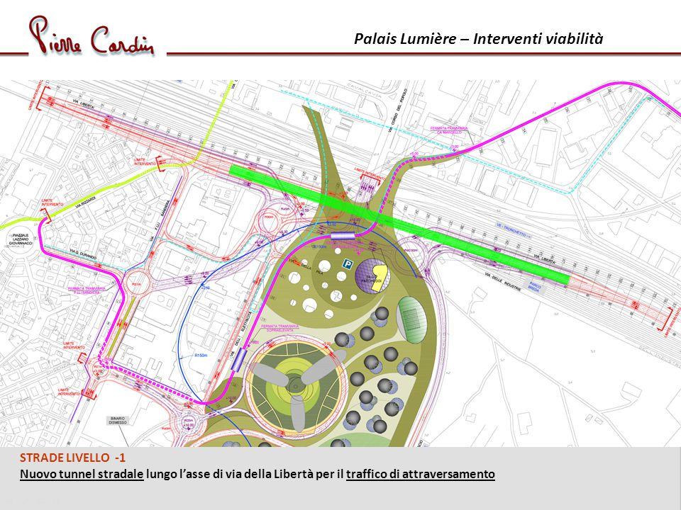 Palais Lumière – Interventi viabilità STRADE LIVELLO -1 Nuovo tunnel stradale lungo lasse di via della Libertà per il traffico di attraversamento