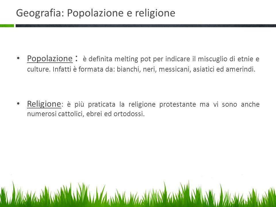 Geografia: Popolazione e religione Popolazione : è definita melting pot per indicare il miscuglio di etnie e culture. Infatti è formata da: bianchi, n