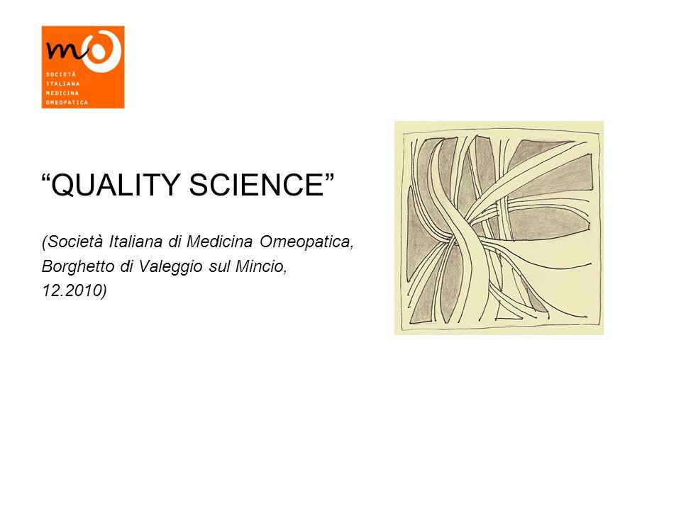 QUALITY SCIENCE (Società Italiana di Medicina Omeopatica, Borghetto di Valeggio sul Mincio, 12.2010)