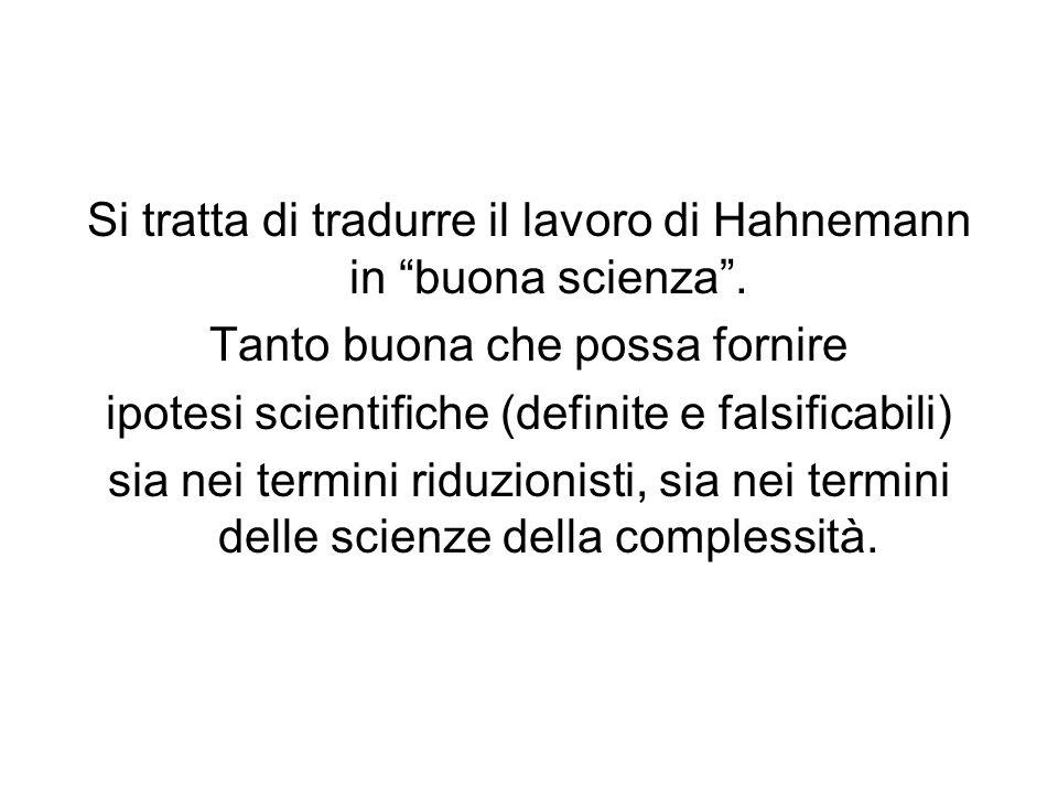 Si tratta di tradurre il lavoro di Hahnemann in buona scienza.
