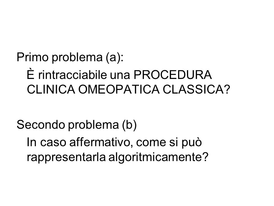 Primo problema (a): È rintracciabile una PROCEDURA CLINICA OMEOPATICA CLASSICA.