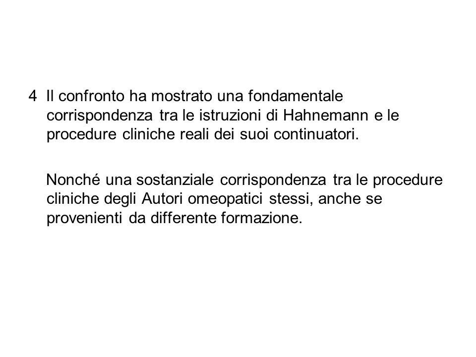 4 Il confronto ha mostrato una fondamentale corrispondenza tra le istruzioni di Hahnemann e le procedure cliniche reali dei suoi continuatori.
