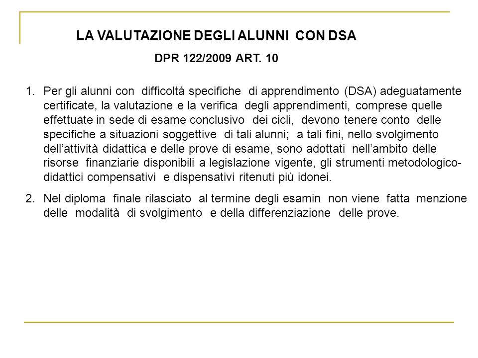 LA VALUTAZIONE DEGLI ALUNNI CON DSA DPR 122/2009 ART. 10 1.Per gli alunni con difficoltà specifiche di apprendimento (DSA) adeguatamente certificate,