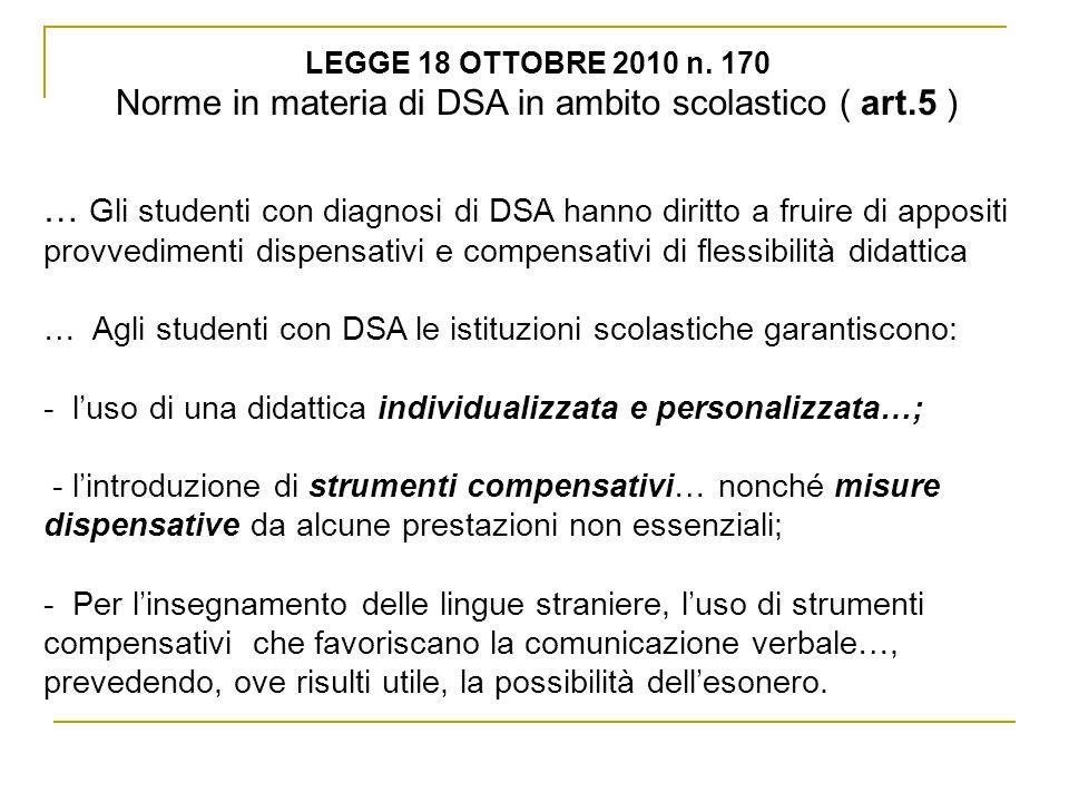 LEGGE 18 OTTOBRE 2010 n. 170 Norme in materia di DSA in ambito scolastico ( art.5 ) … Gli studenti con diagnosi di DSA hanno diritto a fruire di appos