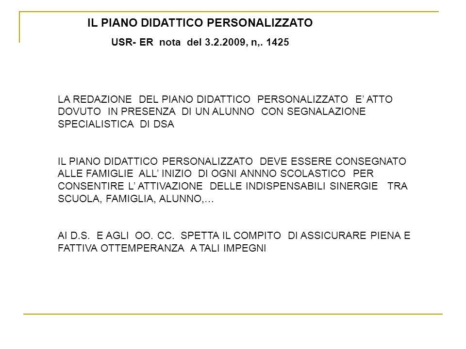IL PIANO DIDATTICO PERSONALIZZATO USR- ER nota del 3.2.2009, n,. 1425 LA REDAZIONE DEL PIANO DIDATTICO PERSONALIZZATO E ATTO DOVUTO IN PRESENZA DI UN