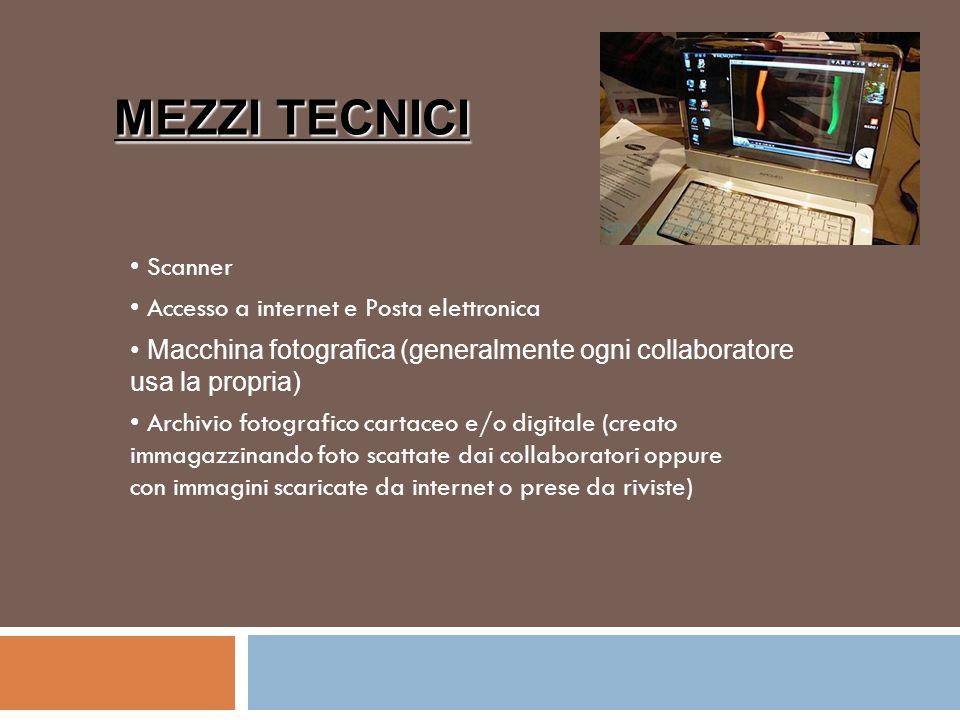 Scanner Accesso a internet e Posta elettronica Macchina fotografica (generalmente ogni collaboratore usa la propria) Archivio fotografico cartaceo e/o digitale (creato immagazzinando foto scattate dai collaboratori oppure con immagini scaricate da internet o prese da riviste) MEZZI TECNICI