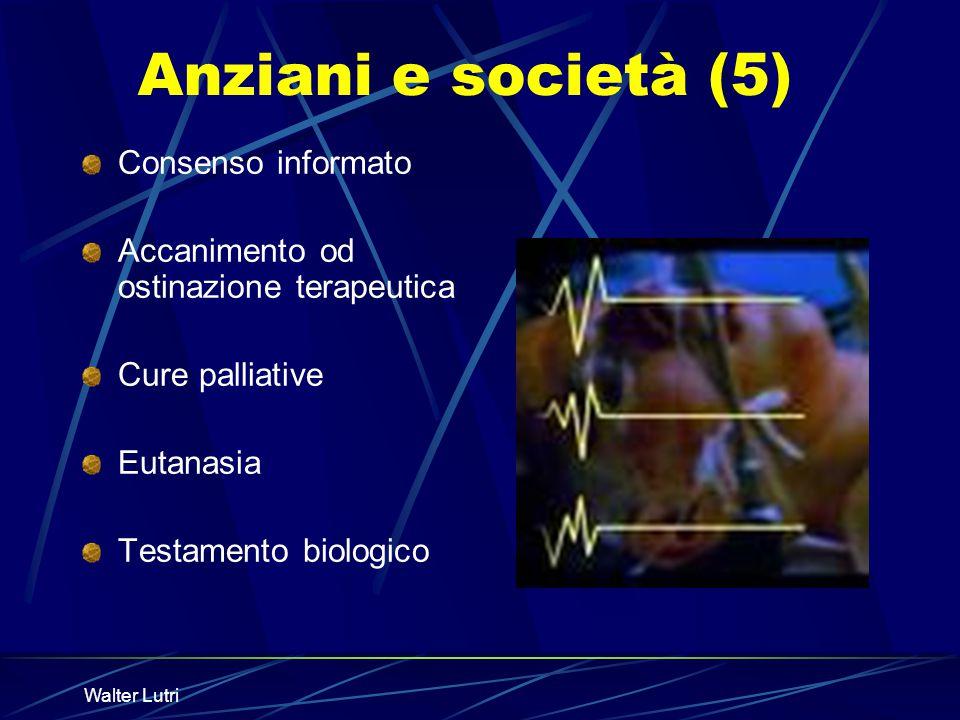 Walter Lutri Anziani e società (5) Consenso informato Accanimento od ostinazione terapeutica Cure palliative Eutanasia Testamento biologico