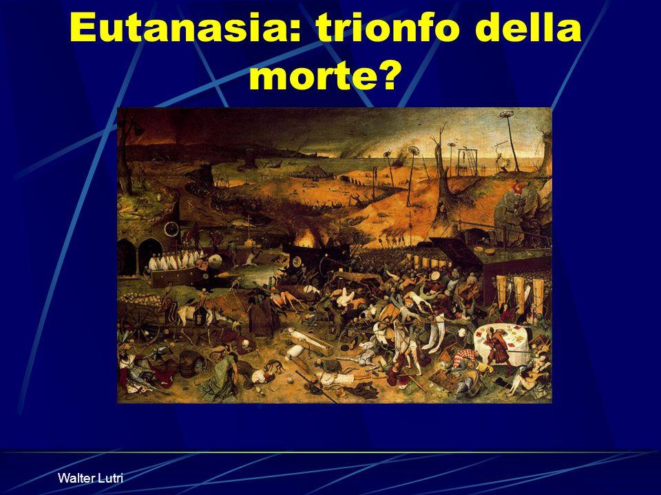 Walter Lutri Eutanasia: trionfo della morte?