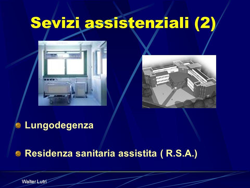 Walter Lutri Sevizi assistenziali (2) Lungodegenza Residenza sanitaria assistita ( R.S.A.)