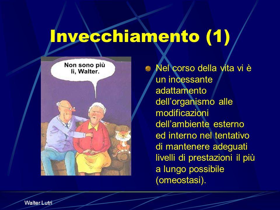 Walter Lutri Invecchiamento (1) Nel corso della vita vi è un incessante adattamento dellorganismo alle modificazioni dellambiente esterno ed interno n