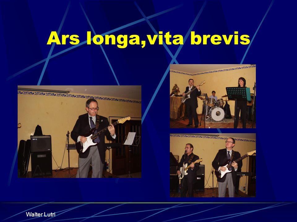 Walter Lutri Ars longa,vita brevis