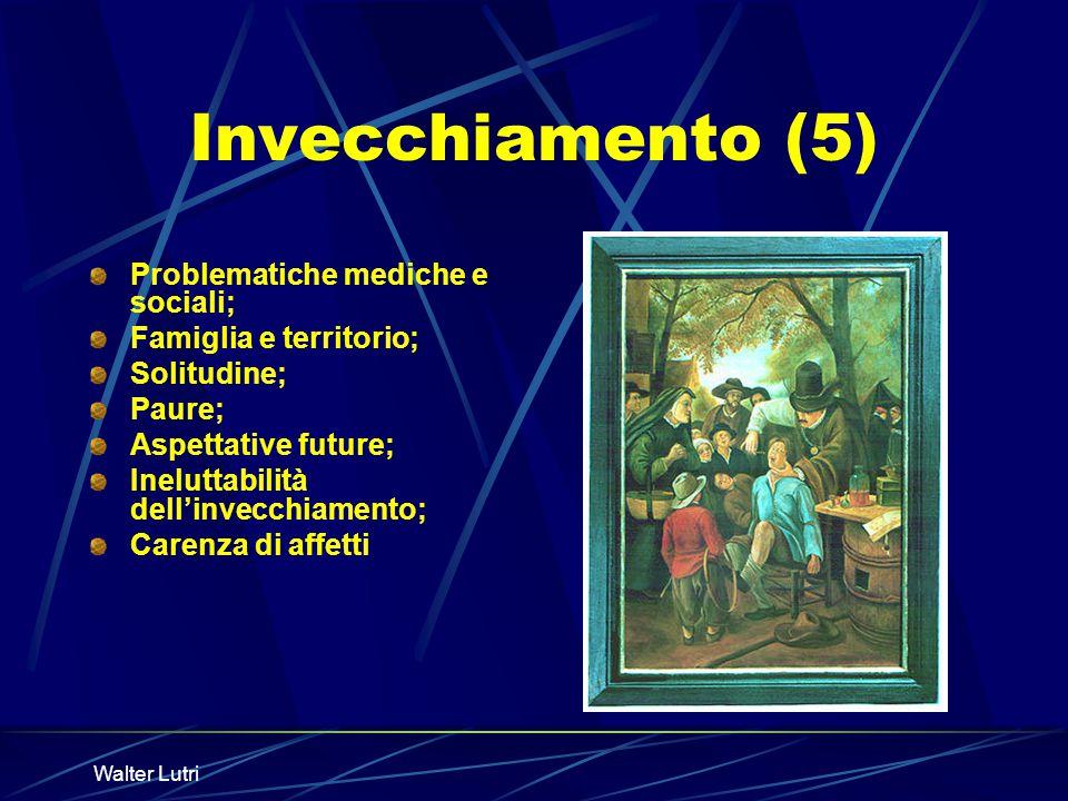 Walter Lutri Invecchiamento (5) Problematiche mediche e sociali; Famiglia e territorio; Solitudine; Paure; Aspettative future; Ineluttabilità dellinve