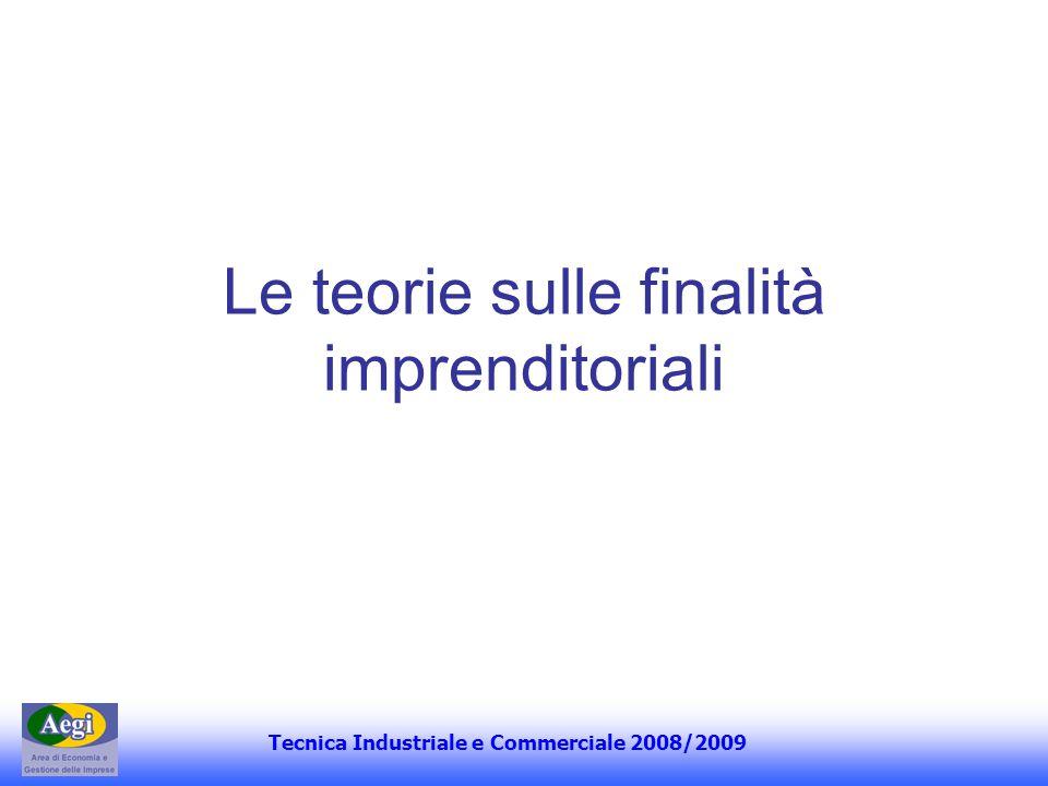 Tecnica Industriale e Commerciale 2008/2009 Le teorie sulle finalità imprenditoriali