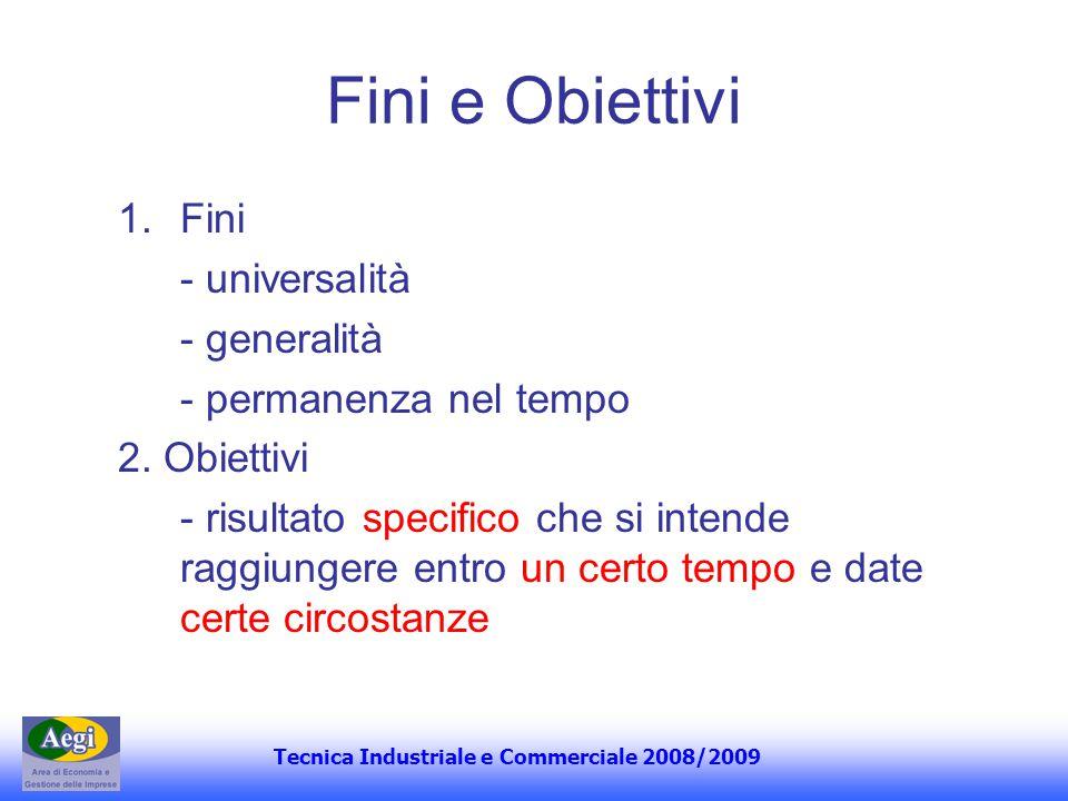 Tecnica Industriale e Commerciale 2008/2009 Fini e Obiettivi 1.Fini - universalità - generalità - permanenza nel tempo 2. Obiettivi - risultato specif
