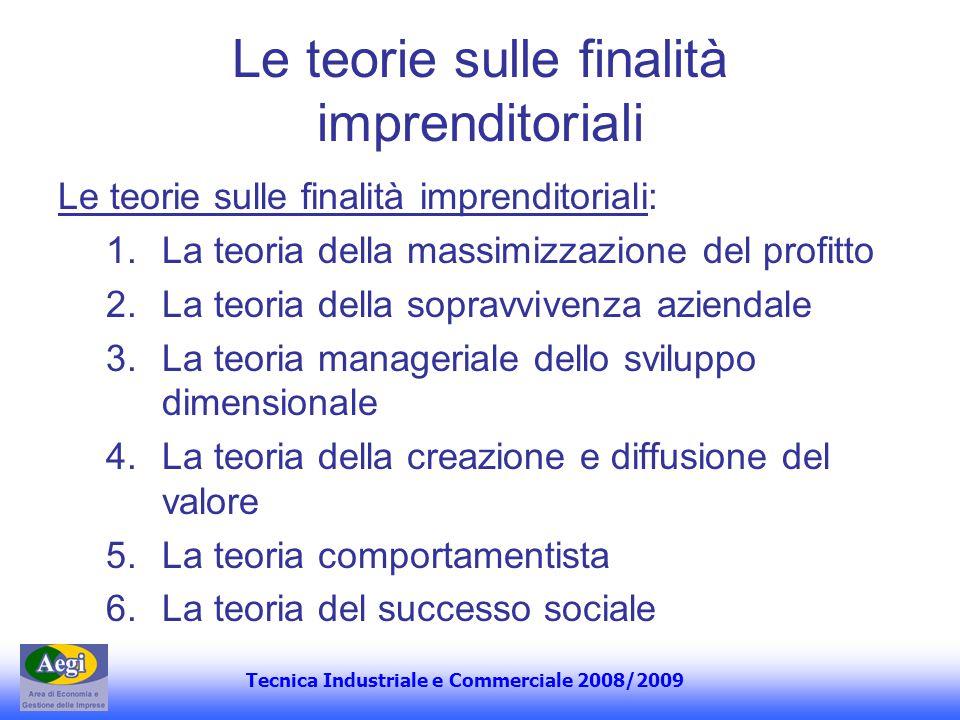 Tecnica Industriale e Commerciale 2008/2009 Le teorie sulle finalità imprenditoriali Le teorie sulle finalità imprenditoriali: 1.La teoria della massi
