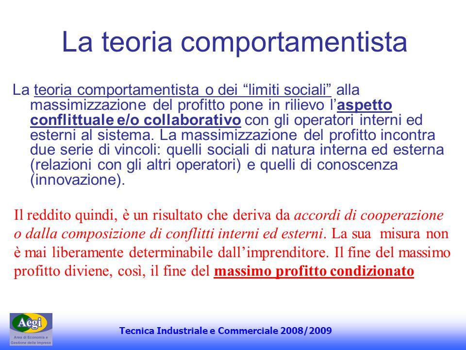 Tecnica Industriale e Commerciale 2008/2009 La teoria comportamentista La teoria comportamentista o dei limiti sociali alla massimizzazione del profit