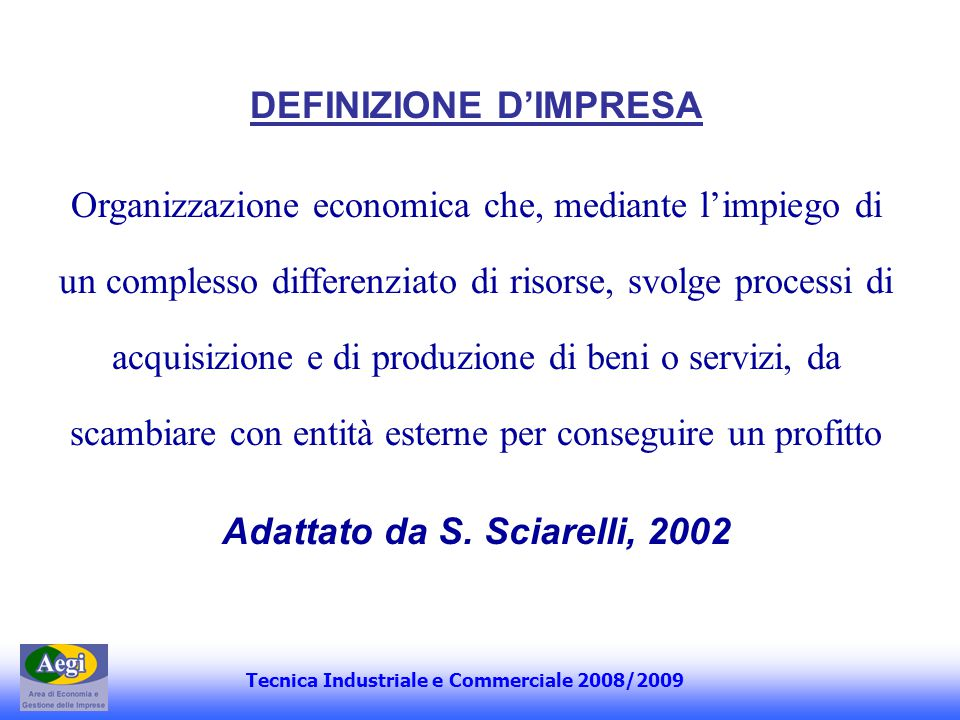 Tecnica Industriale e Commerciale 2008/2009 DEFINIZIONE DIMPRESA Organizzazione economica che, mediante limpiego di un complesso differenziato di riso
