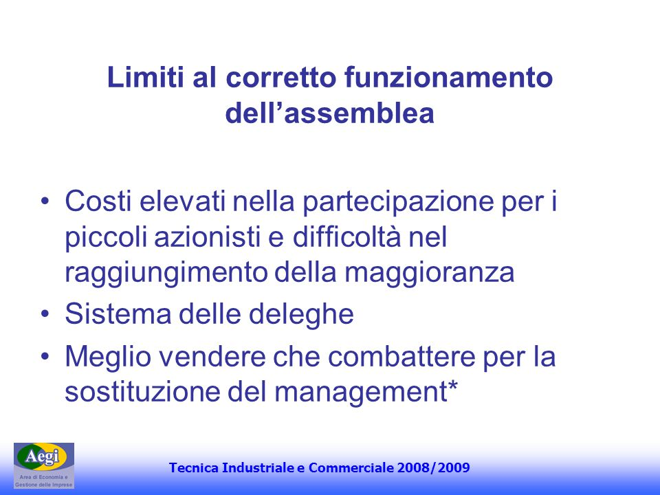 Tecnica Industriale e Commerciale 2008/2009 Limiti al corretto funzionamento dellassemblea Costi elevati nella partecipazione per i piccoli azionisti