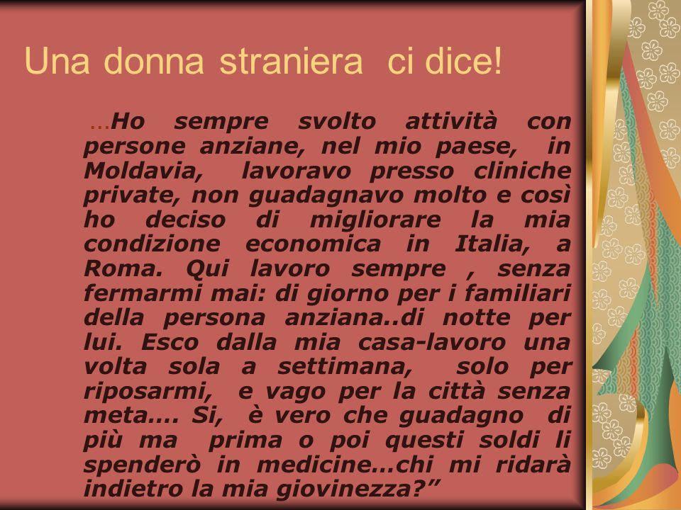Una donna straniera ci dice! … Ho sempre svolto attività con persone anziane, nel mio paese, in Moldavia, lavoravo presso cliniche private, non guadag