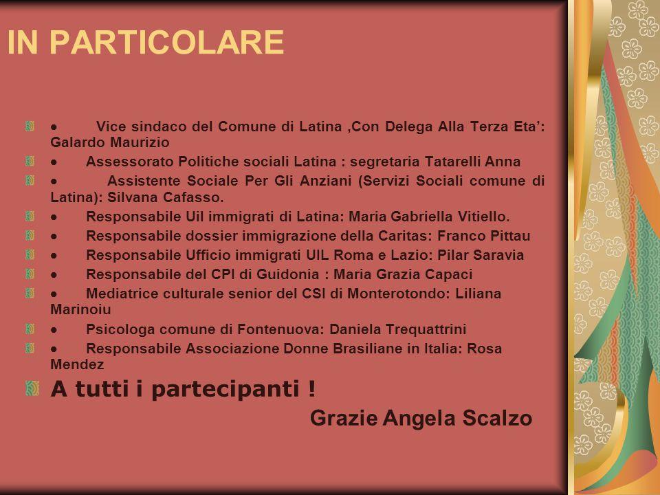 IN PARTICOLARE Vice sindaco del Comune di Latina,Con Delega Alla Terza Eta: Galardo Maurizio Assessorato Politiche sociali Latina : segretaria Tatarel