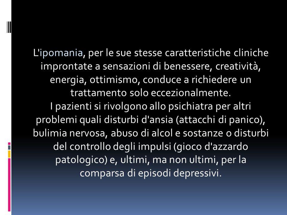 L'ipomania, per le sue stesse caratteristiche cliniche improntate a sensazioni di benessere, creatività, energia, ottimismo, conduce a richiedere un t
