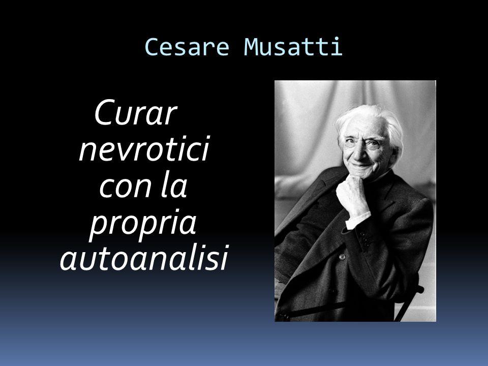 Cesare Musatti Curar nevrotici con la propria autoanalisi