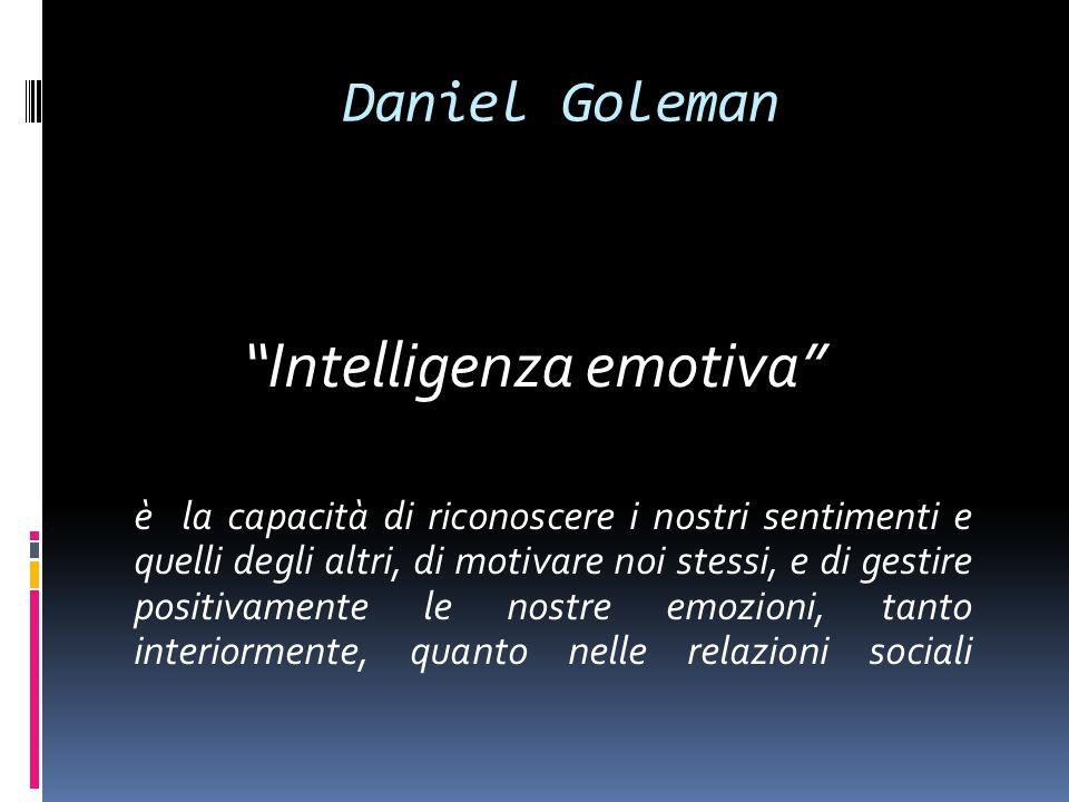 Daniel Goleman Intelligenza emotiva è la capacità di riconoscere i nostri sentimenti e quelli degli altri, di motivare noi stessi, e di gestire positi