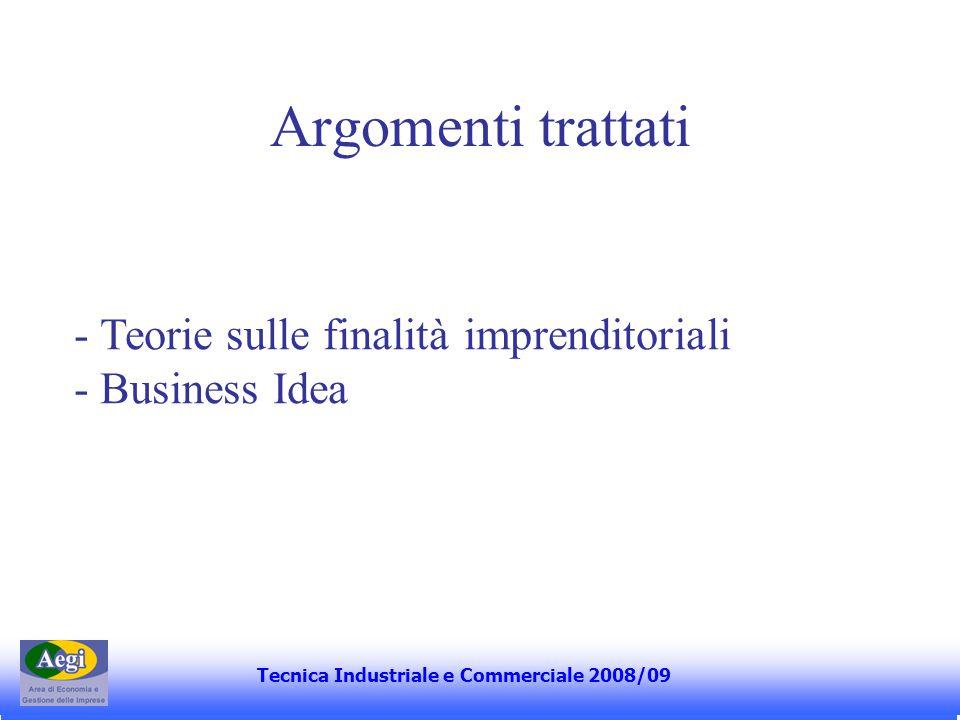 Argomenti trattati Tecnica Industriale e Commerciale 2006 - Teorie sulle finalità imprenditoriali - Business Idea Tecnica Industriale e Commerciale 2008/09