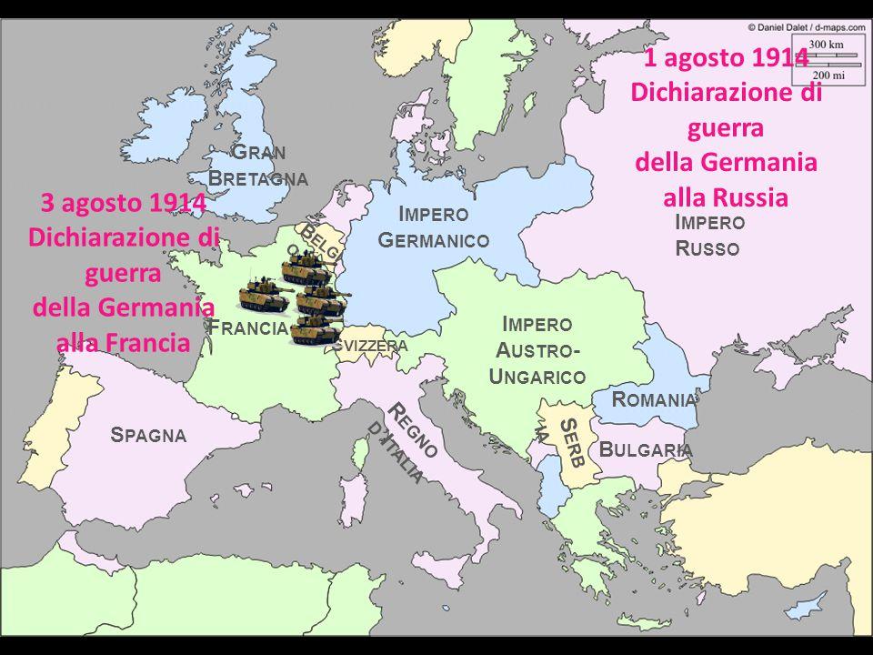 I MPERO R USSO I MPERO A USTRO - U NGARICO I MPERO G ERMANICO R EGNO D I TALIA S PAGNA F RANCIA R OMANIA B ULGARIA S ERB IA S VIZZERA 3 agosto 1914 Dichiarazione di guerra della Germania alla Francia B ELGI O G RAN B RETAGNA 1 agosto 1914 Dichiarazione di guerra della Germania alla Russia