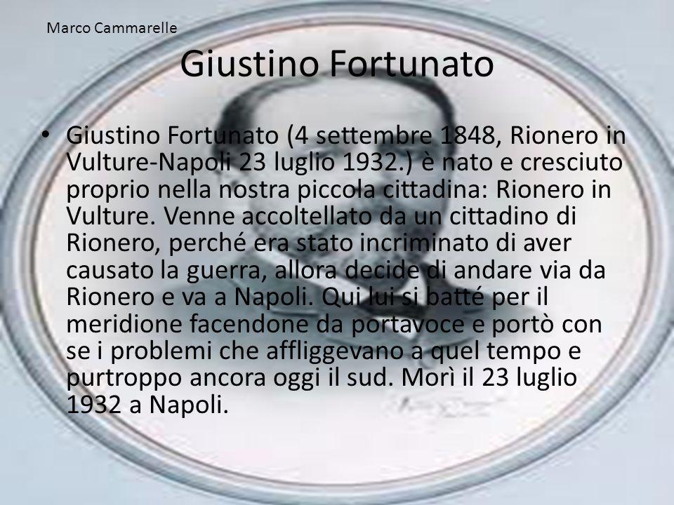 Giustino Fortunato Giustino Fortunato (4 settembre 1848, Rionero in Vulture-Napoli 23 luglio 1932.) è nato e cresciuto proprio nella nostra piccola ci