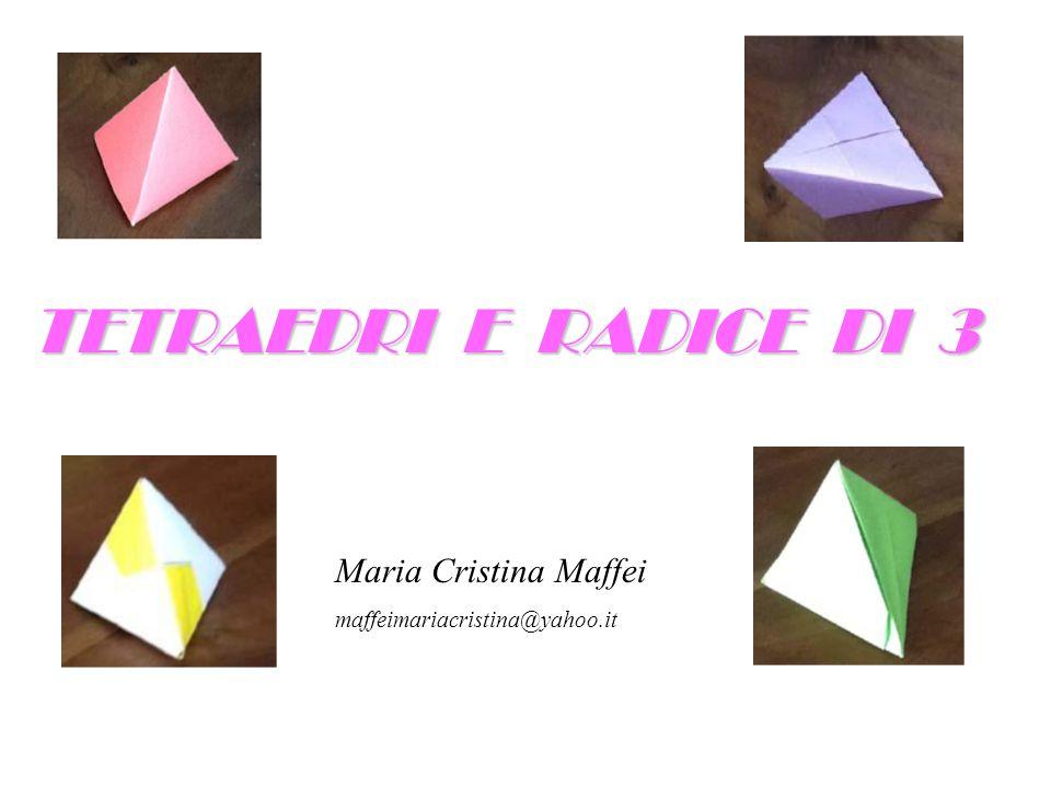 TETRAEDRI E RADICE DI 3 Maria Cristina Maffei maffeimariacristina@yahoo.it