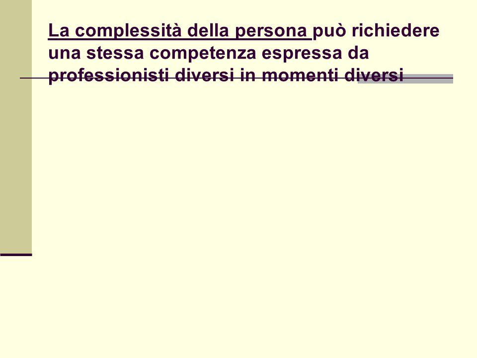 La complessità della persona può richiedere una stessa competenza espressa da professionisti diversi in momenti diversi