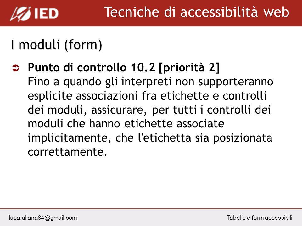 luca.uliana84@gmail.com Tecniche di accessibilità web Tabelle e form accessibili I moduli (form) Punto di controllo 10.2 [priorità 2] Fino a quando gl