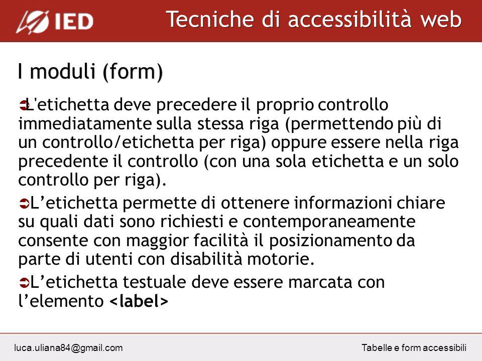 luca.uliana84@gmail.com Tecniche di accessibilità web Tabelle e form accessibili I moduli (form) L'etichetta deve precedere il proprio controllo immed