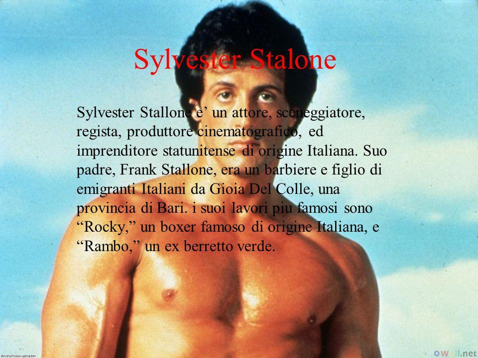 Sylvester Stalone Sylvester Stallone e un attore, sceneggiatore, regista, produttore cinematografico, ed imprenditore statunitense di origine Italiana