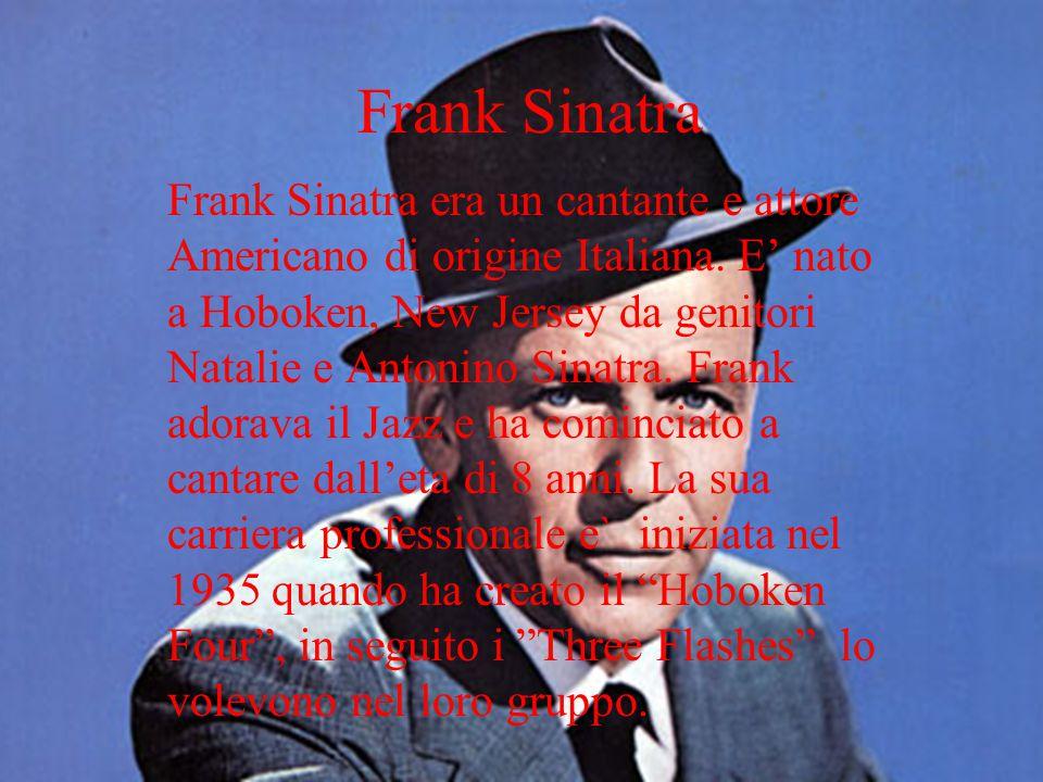 Frank Sinatra Frank Sinatra era un cantante e attore Americano di origine Italiana. E nato a Hoboken, New Jersey da genitori Natalie e Antonino Sinatr