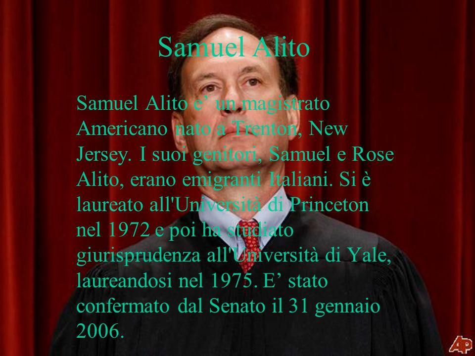 Samuel Alito Samuel Alito e un magistrato Americano nato a Trenton, New Jersey. I suoi genitori, Samuel e Rose Alito, erano emigranti Italiani. Si è l