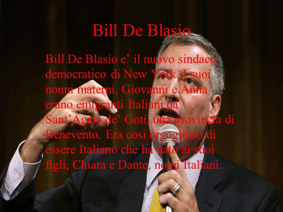 Bill De Blasio Bill De Blasio e il nuovo sindaco democratico di New York. I suoi nonni materni, Giovanni e Anna erano emigranti Italiani da SantAgata
