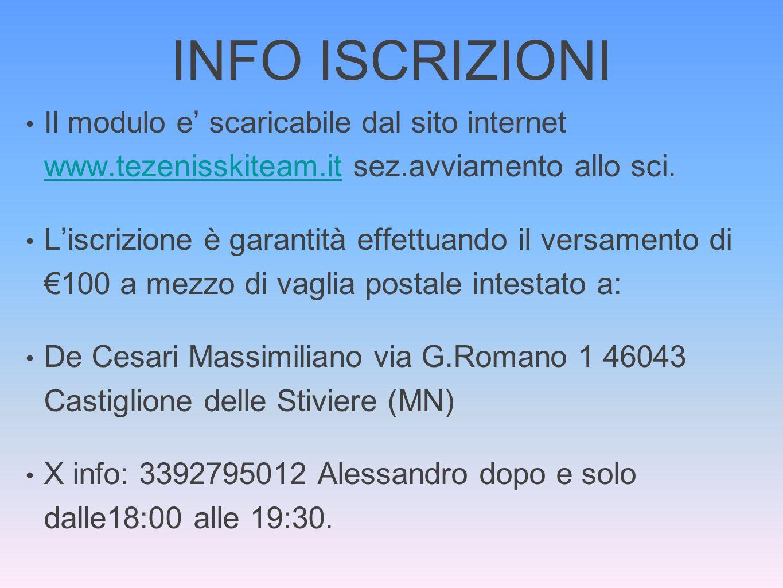 INFO ISCRIZIONI Il modulo e scaricabile dal sito internet www.tezenisskiteam.it sez.avviamento allo sci.