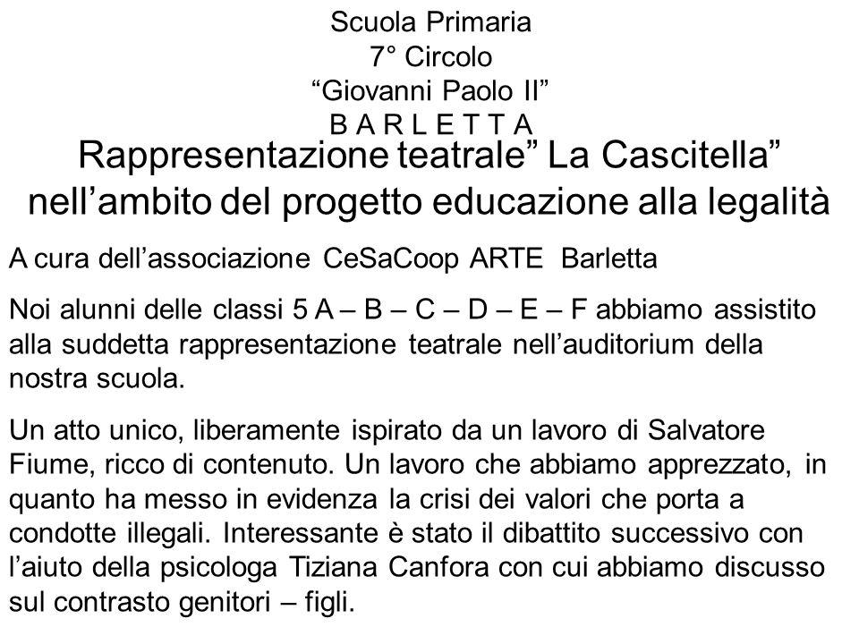 Scuola Primaria 7° Circolo Giovanni Paolo II B A R L E T T A Rappresentazione teatrale La Cascitella nellambito del progetto educazione alla legalità