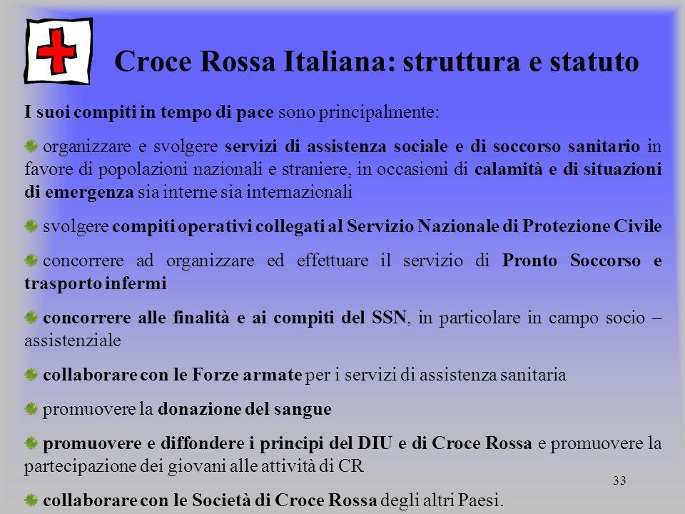 33 Croce Rossa Italiana: struttura e statuto I suoi compiti in tempo di pace sono principalmente: organizzare e svolgere servizi di assistenza sociale