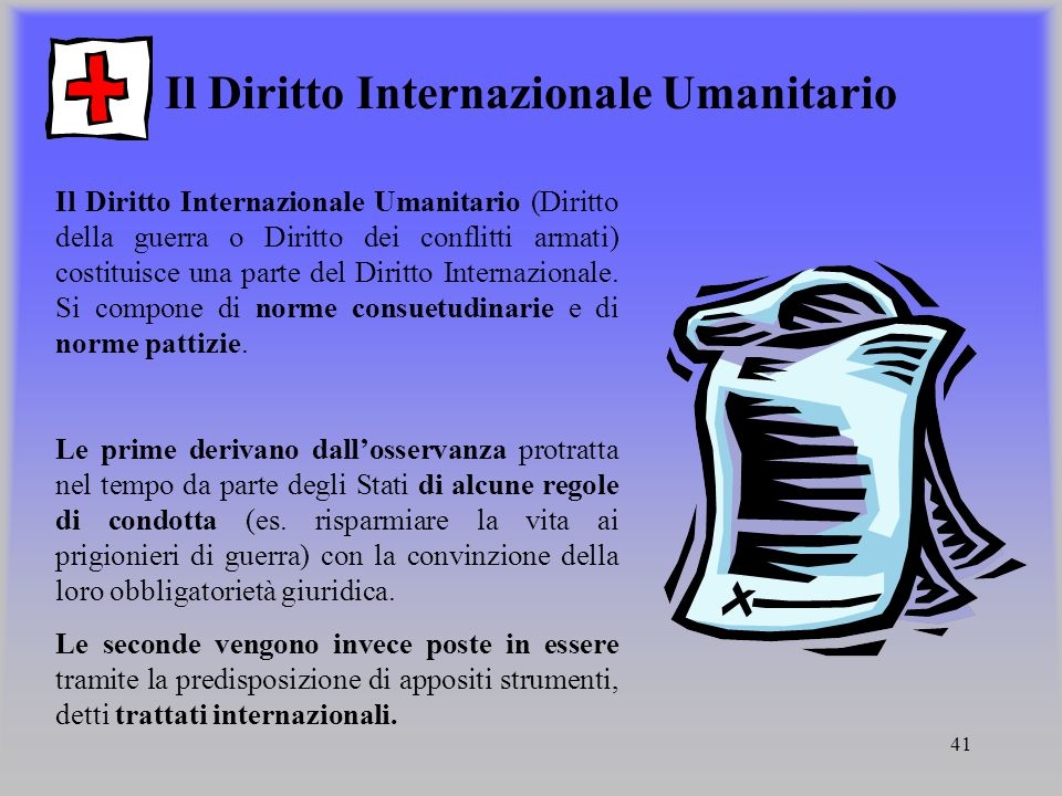 41 Il Diritto Internazionale Umanitario Il Diritto Internazionale Umanitario (Diritto della guerra o Diritto dei conflitti armati) costituisce una par