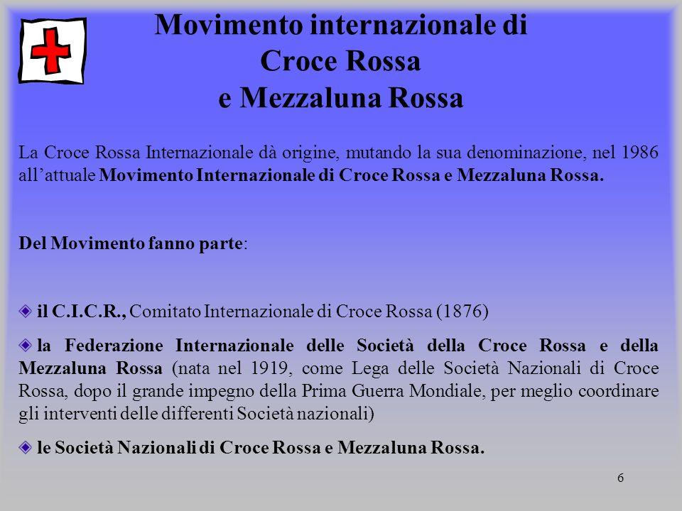 6 Movimento internazionale di Croce Rossa e Mezzaluna Rossa La Croce Rossa Internazionale dà origine, mutando la sua denominazione, nel 1986 allattual