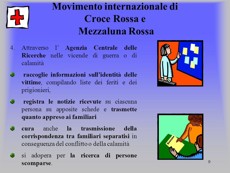 10 Movimento internazionale di Croce Rossa e Mezzaluna Rossa 5.Promuove, integra e aggiorna il Diritto Internazionale Umanitario 6.Provvede a riconoscere le nuove Società nazionali